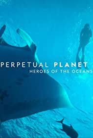 ดูหนังสารคดีออนไลน์ Perpetual Planet Heroes of the Oceans (2021) HD ซับไทย Soundtrack
